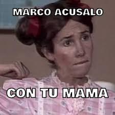 Marco Meme - marco acusalo con tu mama memes en quebolu