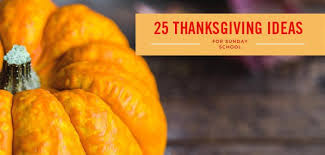 25 thanksgiving ideas for sunday school lessons and activities