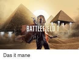 Das It Mane Meme - battlefield 1 das it mane meme on sizzle