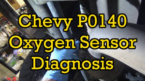 chevy p0140 oxygen sensor o2 diagnosis and replacement avalanche