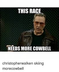 More Cowbell Meme - this race needs more cowbell christopherwalken skiing morecowbell