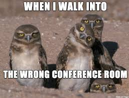 Conference Room Meme - when i walk into the wrong conference room meme on imgur