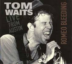tom waits live from austin romeo bleeding cd at discogs
