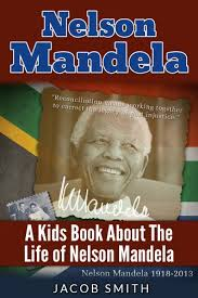 nelson mandela a biography for kids about the history u0026 life