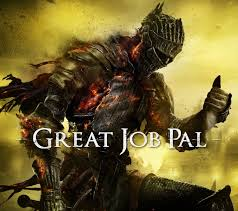 Dark Souls Meme - great job pal dark souls memes