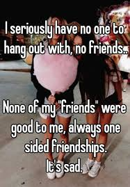 No Friends Meme - i seriously have no one to hang out with no friends none of my