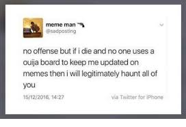 How To Keep A Man Meme - meme man no offense but if i die and no one uses a ouija board to