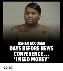 I Need Money Meme - usher accuser days before news conference i need money iconic