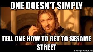 Mordor Meme - one doesn t simply tell one how to get to sesame street lord of