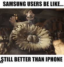 Iphone Users Be Like Meme - samsung users be like still better than iphone be like meme on me me