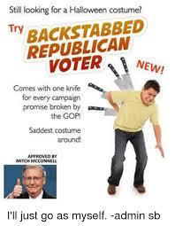 Republican Halloween Meme - still looking for a halloween costume stabbed try republican comes