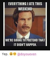 Anchorman Meme - everything i ate this weekend we re going to pretend that didn t