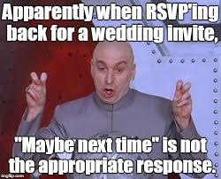 apparently when rsvp ing back for a wedding invite maybe next