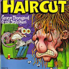 george thorogood and the destroyers u2013 get a haircut lyrics