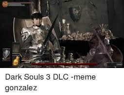 Dark Souls Memes - prince of ech 3080 dark souls 3 dlc meme gonzalez dank meme on me me