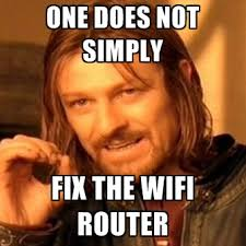 Fix It Meme - one does not simply fix the wifi router create meme