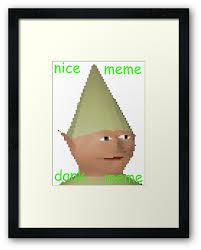 Nice Meme - nice meme dank meme framed prints by lazeytheraisin redbubble