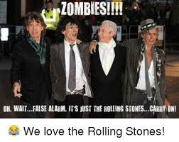 zombies oh waitfalse alarm it s just the rolling stonescarry on