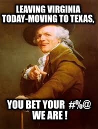 Moving Meme Generator - meme creator leaving virginia today moving to texas you bet
