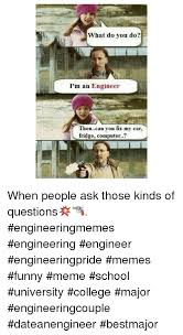 Engineering School Meme - what do you do i m an engineer thencan you fix my car fridge