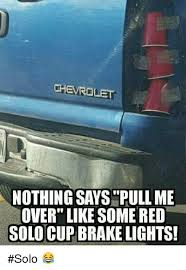 Red Solo Cup Meme - chevrolet nothing says pull me over like some red solo cup brake