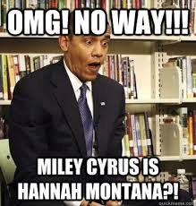 Hannah Montana Memes - omg no way miley cyrus is hannah montana obama bricks