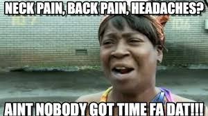 Back Pain Meme - neck pain back pain headaches on memegen
