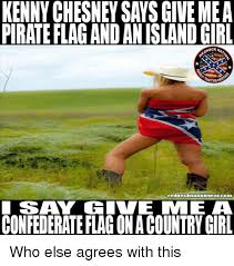 Country Girl Memes - kenny chesney says give mea pirate flag and anisland girl