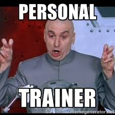 Personal Meme - personal trainer