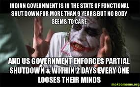 Shut Down Everything Meme - indian government is in the state of functional shut down for more