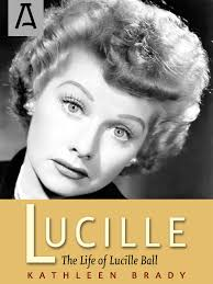 lucille the life of lucille ball kathleen brady 9781504023719