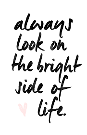 words of wisdom for the happy always look on the bright side of inspiring quotes words