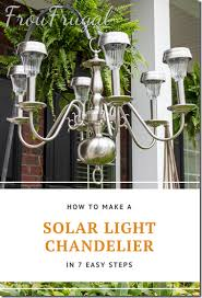 Easy Chandelier How To Make A Solar Light Chandelier In 7 Easy Steps Frou Frugal