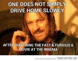 Fast And Furious 6 Meme - after watching fast furious 6 the meta picture