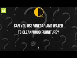 how to clean woodwork can you use vinegar and water to clean wood furniture youtube