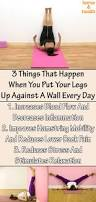 things that happen when you 3 things that happen when you put your legs up against a wall