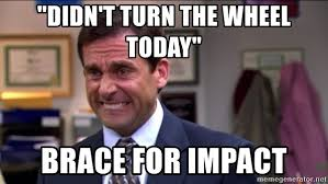 Impact Meme - didn t turn the wheel today brace for impact nervous smile meme