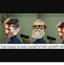 Meme Yourself - trust nobody not even yourself not even yourself s self meme on
