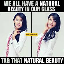 Natural Beauty Meme - we all have a natural beauty in our class wwwjokesking in tag that