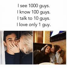 10 Guy Meme - i see 1000 guys know 100 guys talk to 10 guys i love only 1 guy