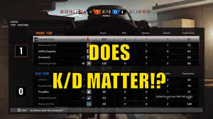 what does siege rainbow six siege does k d matter