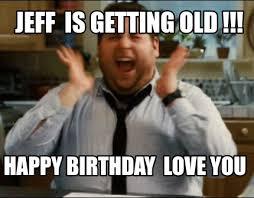 Birthday Love Meme - meme maker jeff is getting old happy birthday love you
