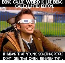 Meme Dr Who - being called weird is lke being called tmted edton doctor who and