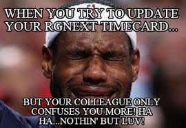Timecard Meme - meme creator when you try to update your rgnext timecard but