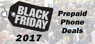 black friday and cyber monday 2017 prepaid phone deals prepaid