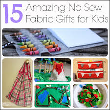 15 amazing no sew fabric gifts for kids and next comes l