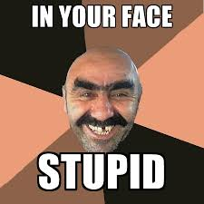 Stupid Face Meme - in your face stupid create meme
