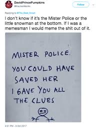 Snowman Meme - i gave you all the clues hello mister police know your meme
