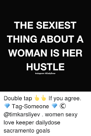 Sexy Women Memes - the sexiest thing about a woman is her hustle insta gram double tap