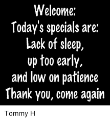 Lack Of Sleep Meme - welcome today s specials are lack of sleep vp too early and low on